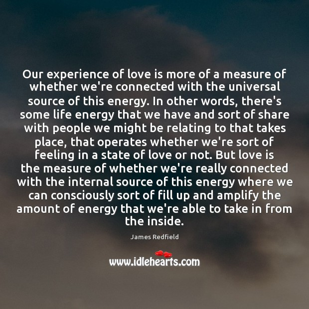 Our experience of love is more of a measure of whether we're James Redfield Picture Quote