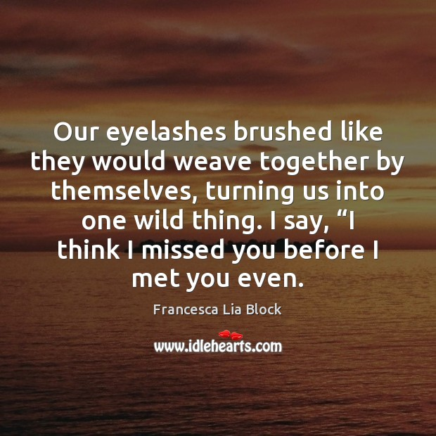Image, Our eyelashes brushed like they would weave together by themselves, turning us