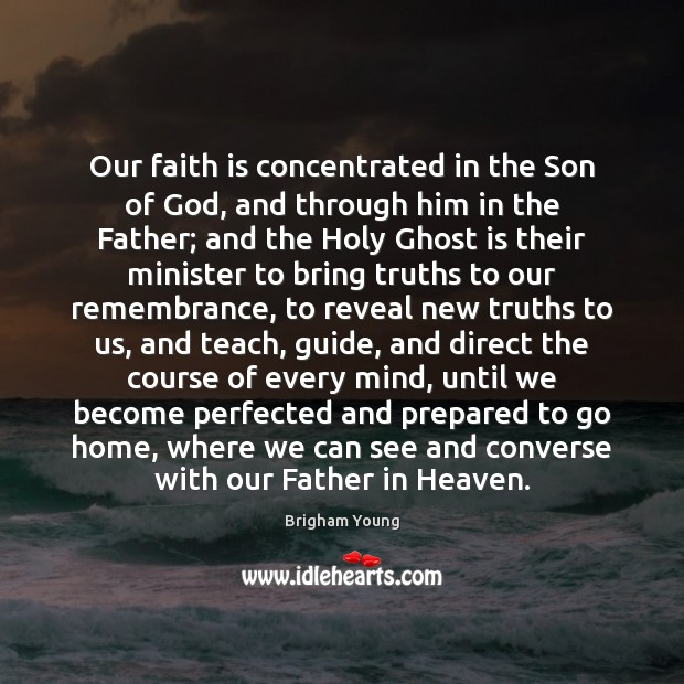 Our faith is concentrated in the Son of God, and through him Brigham Young Picture Quote