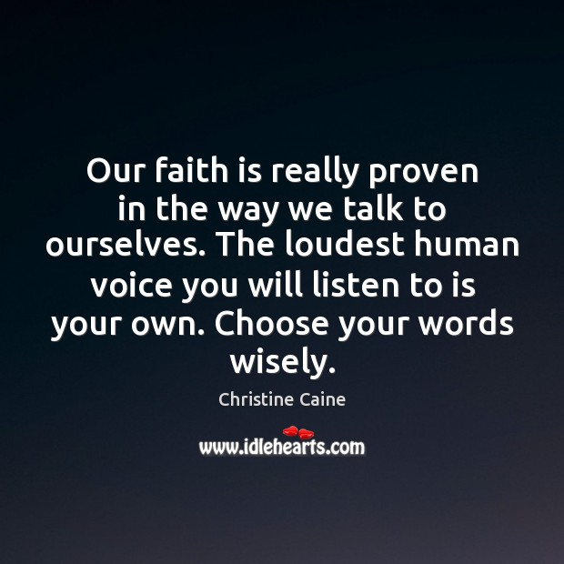 Image, Our faith is really proven in the way we talk to ourselves.