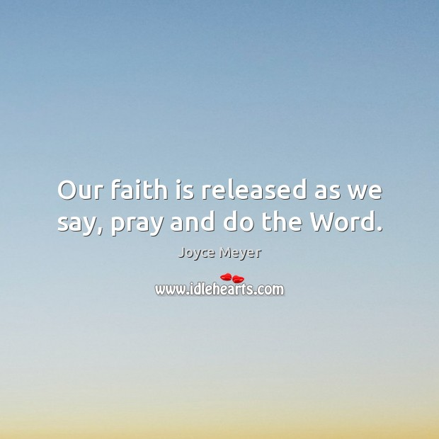 Image, Our faith is released as we say, pray and do the Word.