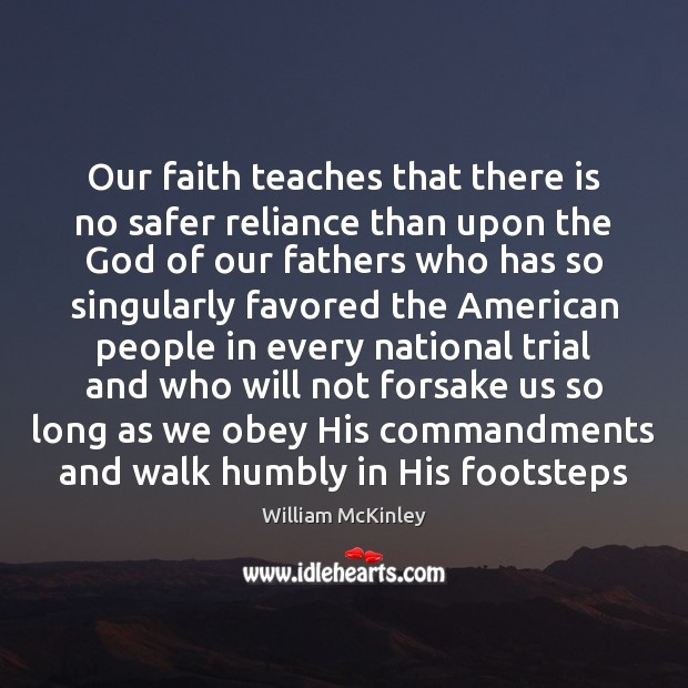 Our faith teaches that there is no safer reliance than upon the Image