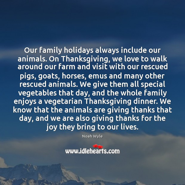 Our family holidays always include our animals. On Thanksgiving, we love to Thanksgiving Quotes Image