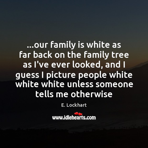 …our family is white as far back on the family tree as Image