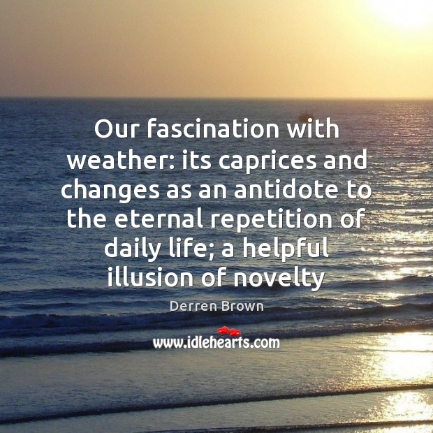 Our fascination with weather: its caprices and changes as an antidote to Derren Brown Picture Quote