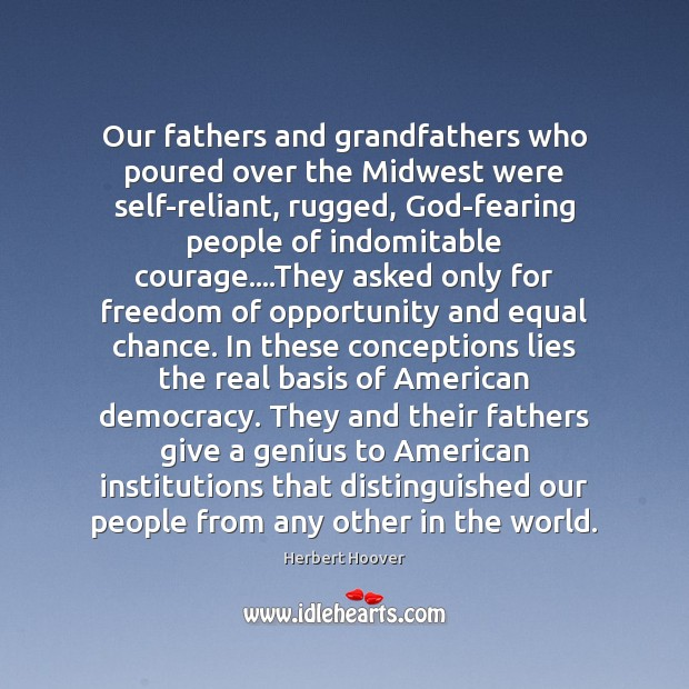 Our fathers and grandfathers who poured over the Midwest were self-reliant, rugged, Herbert Hoover Picture Quote