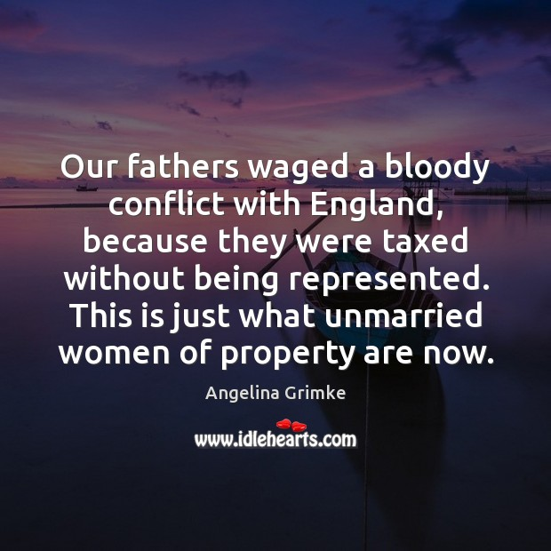 Image, Our fathers waged a bloody conflict with England, because they were taxed