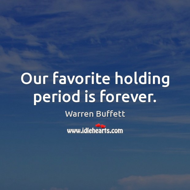 Our favorite holding period is forever. Image