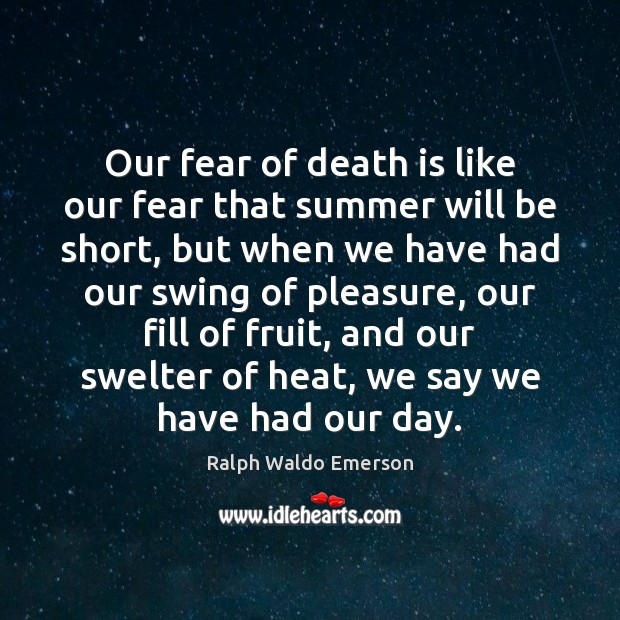 Our fear of death is like our fear that summer will be Image
