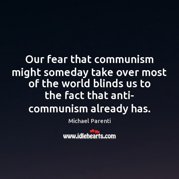 Image, Our fear that communism might someday take over most of the world