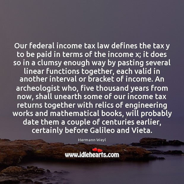 Our federal income tax law defines the tax y to be paid Hermann Weyl Picture Quote