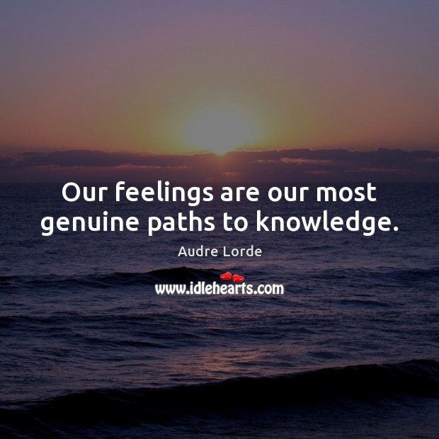 Our feelings are our most genuine paths to knowledge. Audre Lorde Picture Quote