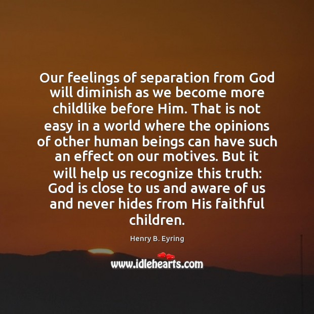 Image, Our feelings of separation from God will diminish as we become more