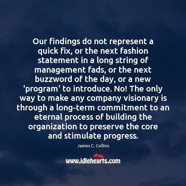 Our findings do not represent a quick fix, or the next fashion James C. Collins Picture Quote