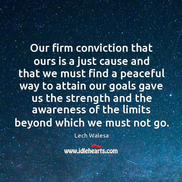 Our firm conviction that ours is a just cause and that we must find a peaceful Image