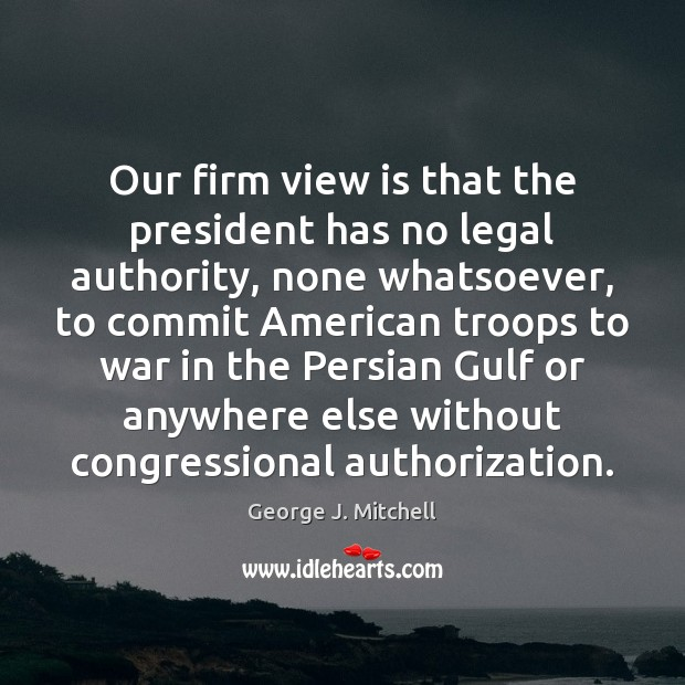Our firm view is that the president has no legal authority, none Image