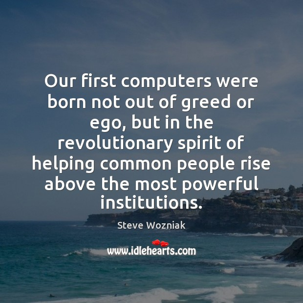 Our first computers were born not out of greed or ego, but Image