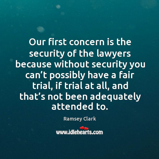 Image, Our first concern is the security of the lawyers because without security you can't