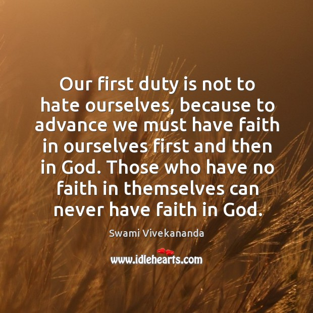 Image, Our first duty is not to hate ourselves, because to advance we