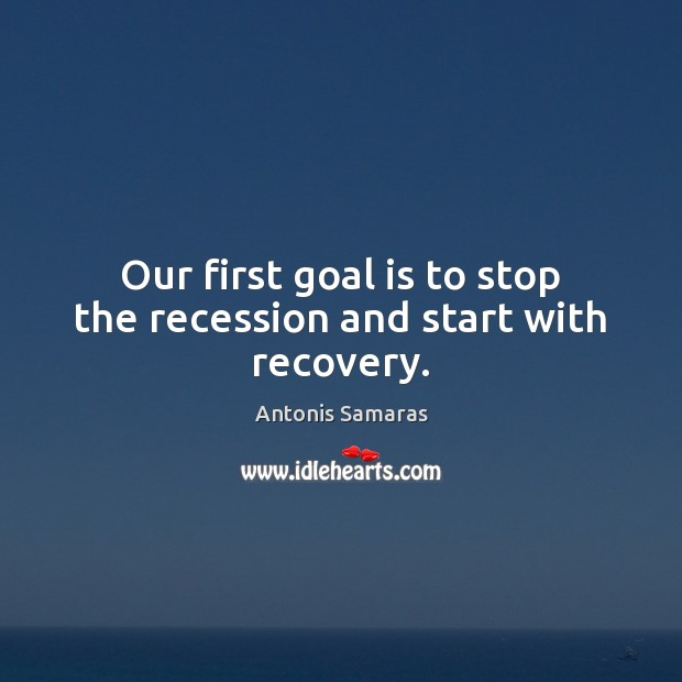 Image, Our first goal is to stop the recession and start with recovery.