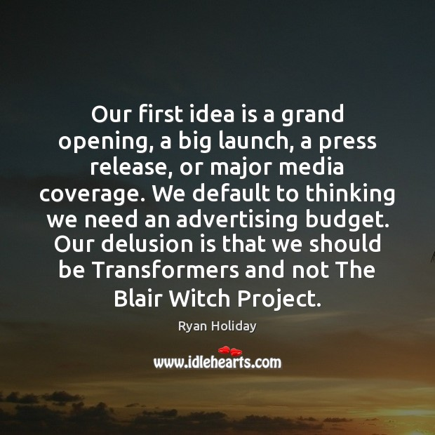 Our first idea is a grand opening, a big launch, a press Image