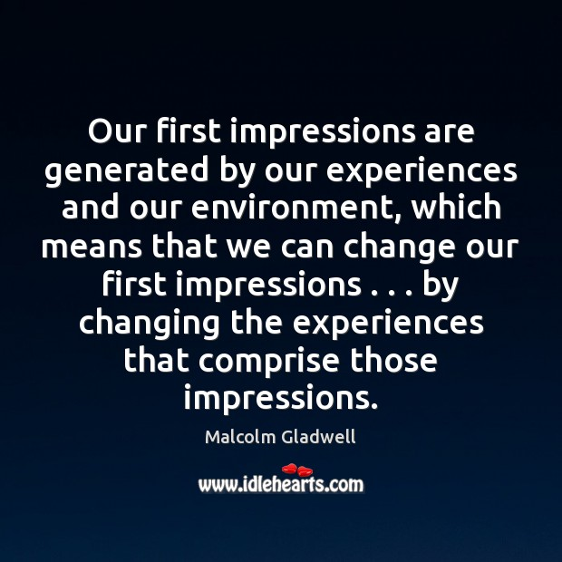 Our first impressions are generated by our experiences and our environment, which Malcolm Gladwell Picture Quote