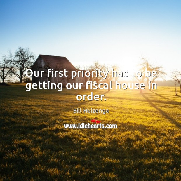 Image, Our first priority has to be getting our fiscal house in order.