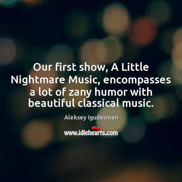 Image, Our first show, A Little Nightmare Music, encompasses a lot of zany