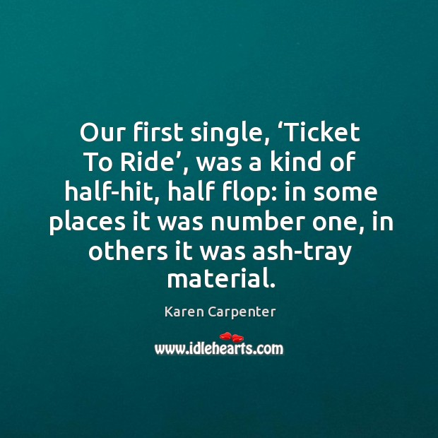 Image, Our first single, 'ticket to ride', was a kind of half-hit, half flop: