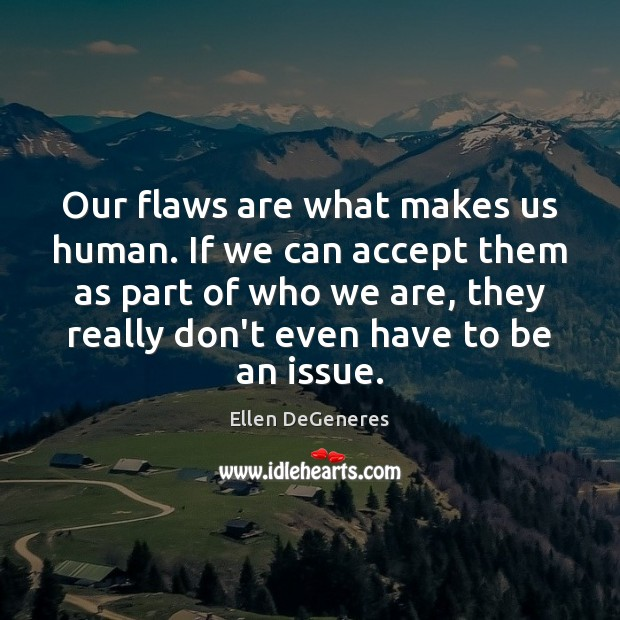 Image, Our flaws are what makes us human. If we can accept them