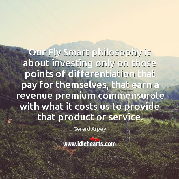 Our fly smart philosophy is about investing only on those points of differentiation that pay for themselves Image