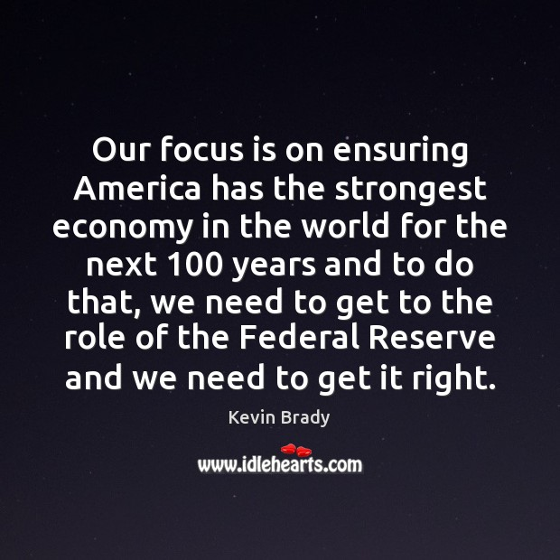 Our focus is on ensuring America has the strongest economy in the Economy Quotes Image