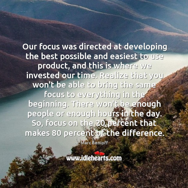 Our focus was directed at developing the best possible and easiest to Marc Benioff Picture Quote