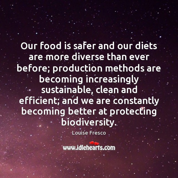 Our food is safer and our diets are more diverse than ever Louise Fresco Picture Quote