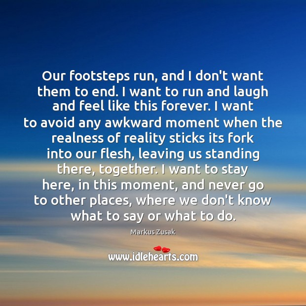 Our footsteps run, and I don't want them to end. I want Image