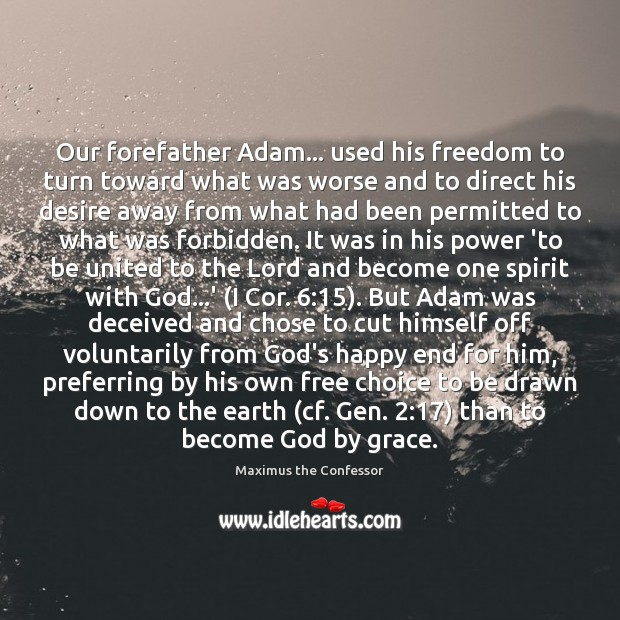 Our forefather Adam… used his freedom to turn toward what was worse Maximus the Confessor Picture Quote