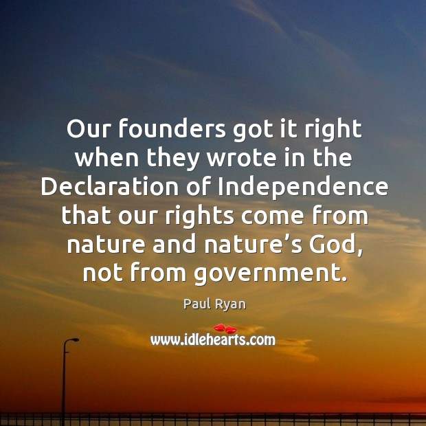 Our founders got it right when they wrote in the declaration of independence that our rights Image