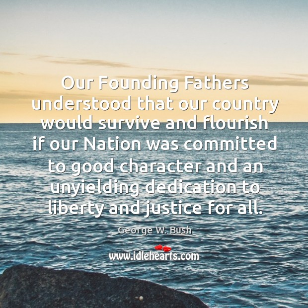 Our Founding Fathers understood that our country would survive and flourish if Good Character Quotes Image