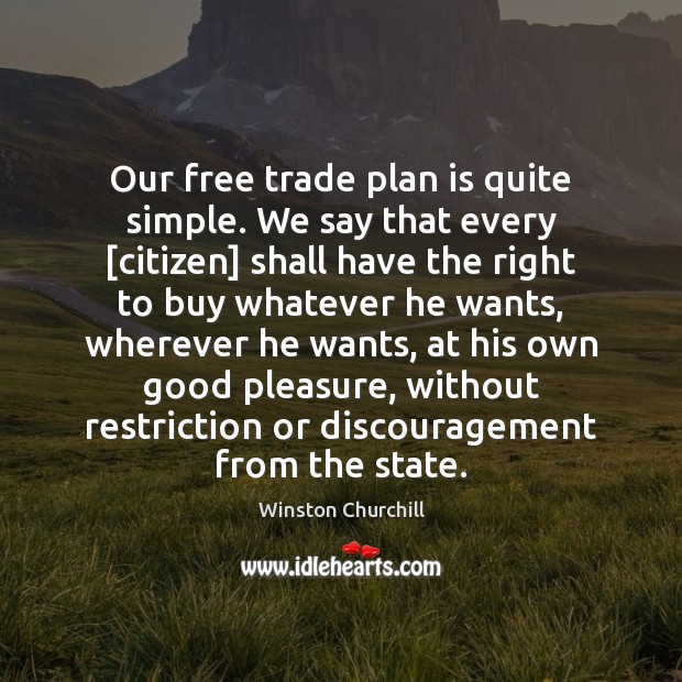 Our free trade plan is quite simple. We say that every [citizen] Image
