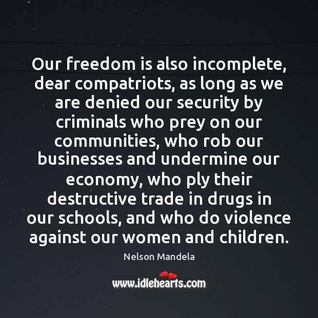Our freedom is also incomplete, dear compatriots, as long as we are Nelson Mandela Picture Quote