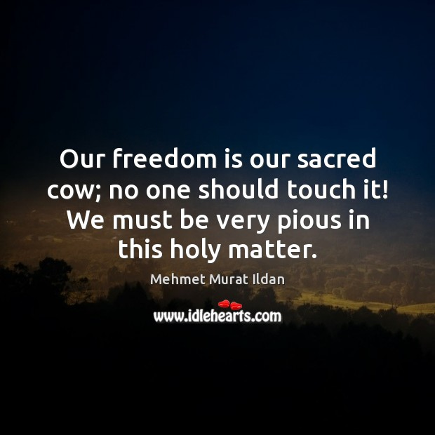 Image, Our freedom is our sacred cow; no one should touch it! We