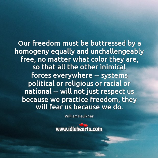 Our freedom must be buttressed by a homogeny equally and unchallengeably free, Image