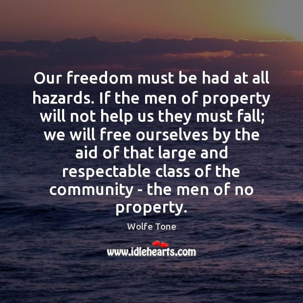 Our freedom must be had at all hazards. If the men of Image