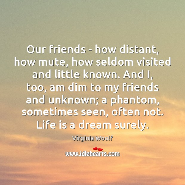 Our friends – how distant, how mute, how seldom visited and little Image