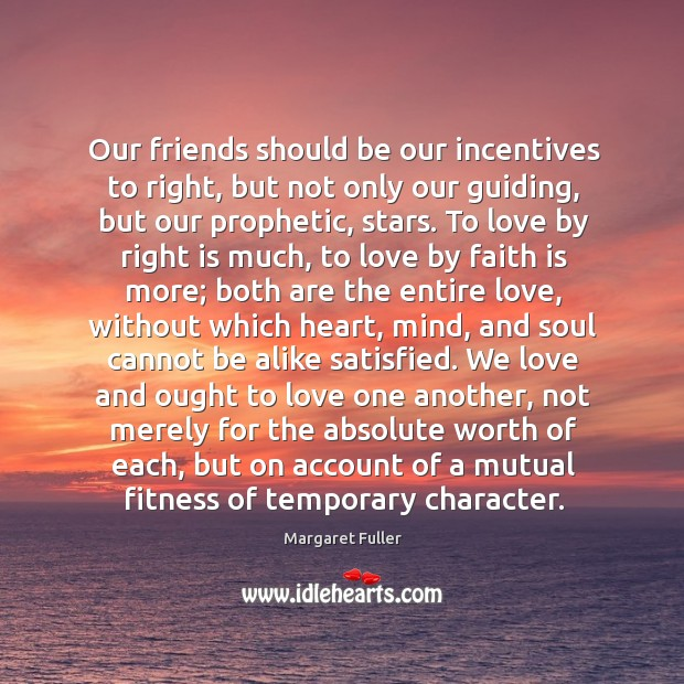 Our friends should be our incentives to right, but not only our Image