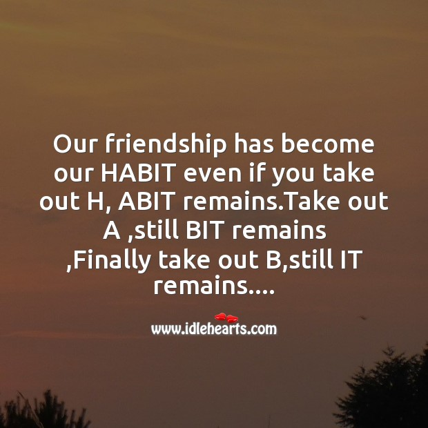 Our friendship has become our habit Image