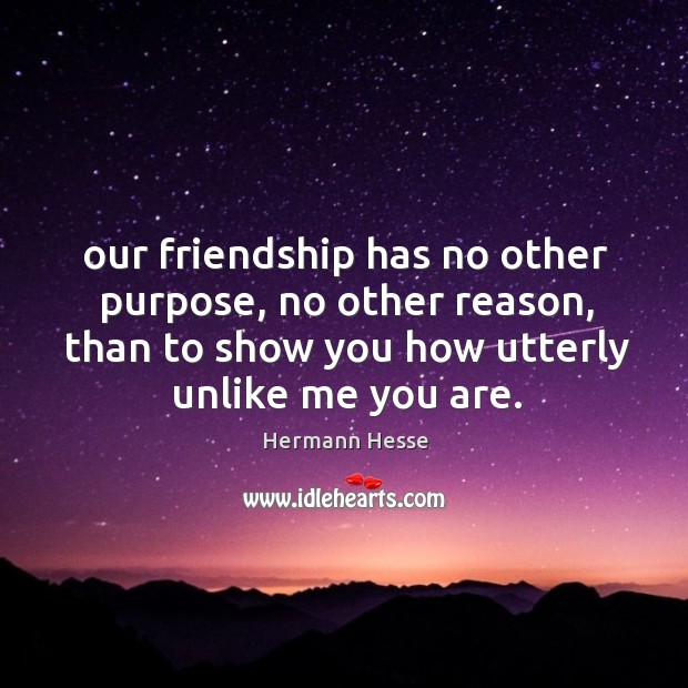 Our friendship has no other purpose, no other reason, than to show Image