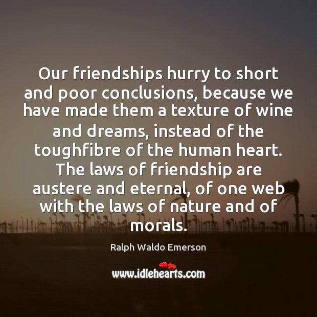 Image, Our friendships hurry to short and poor conclusions, because we have made