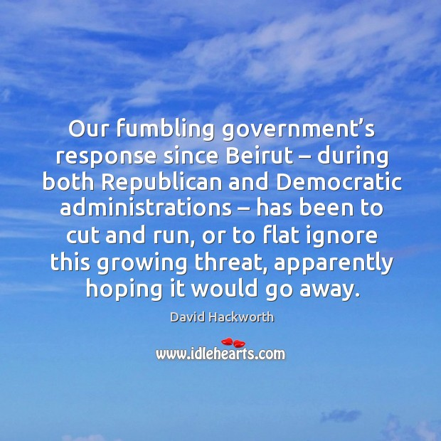 Our fumbling government's response since beirut – during both republican and David Hackworth Picture Quote