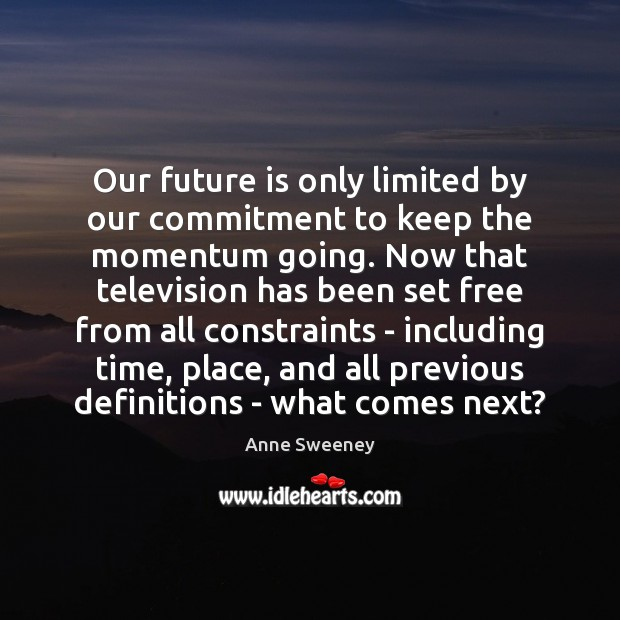 Image, Our future is only limited by our commitment to keep the momentum